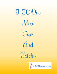 htc one max tips and tricks htconemax the best of life