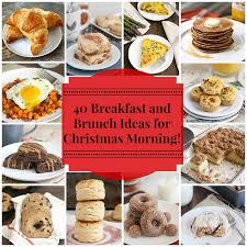 christmas breakfast brunch recipes 40 breakfast and brunch ideas for christmas morning tracey s