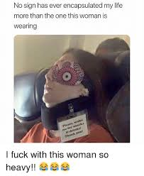 Fuck My Life Memes - no sign has ever encapsulated my life more than the one this woman