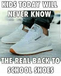Shoes Meme - kids today will never know the real back to school shoes meme on