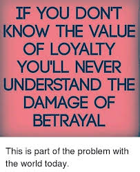 Loyalty Meme - if you dont know the value of loyalty you ll never understand the