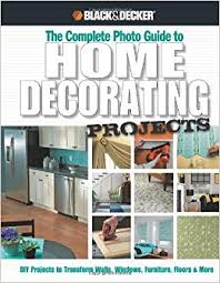 black u0026 decker the complete photo guide to home decorating