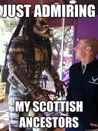 Scottish Meme - just admiring my scottish ancestors scottish lindsy quickmeme