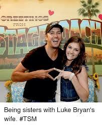 Luke Bryan Memes - ーーーーtinas being sisters with luke bryan s wife tsm sister