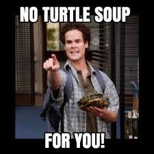 No Soup For You Meme - no turtle soup nipple dippers com
