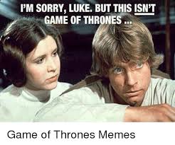 Memes Sorry - 25 best memes about game of thrones sorry meme and memes