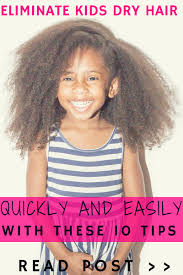 how to eliminate kids dry hair quickly and easily with these 10