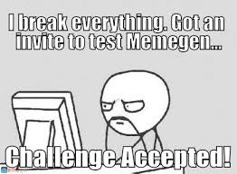 Challenge Accepted Memes - challenge accepted computer guy meme on memegen
