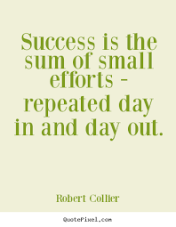 success quotes success is the sum of small efforts repeated