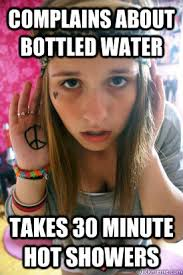 Hippie Memes - complains about bottled water takes 30 minute hot showers poser