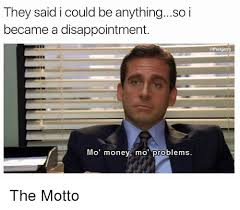 Mo Money Meme - they said i could be anything memes
