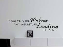 amazon com motivational inspiring quote wall decal throw me to amazon com motivational inspiring quote wall decal throw me to the wolves and i will return leading the pack 42x12 inches home kitchen