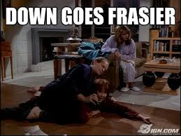 Frasier Meme - down goes frasier memes quickmeme