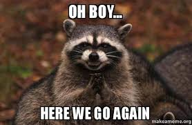 Here We Go Again Meme - oh boy here we go again evil plotting raccoon make a meme