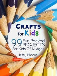 free book u2013 crafts for kids 99 fun packed projects for kids