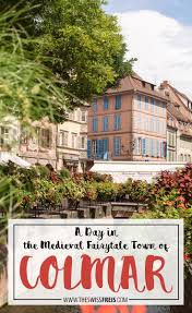 a day in the medieval fairy tale town of colmar france the