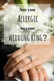 metal allergy jewelry you may be allergic to your wedding ring and allergic to nickel