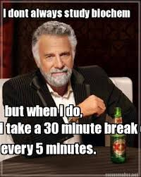 Dos Equis Meme Generator - meme maker i dont always study biochem but when i do i take a 30