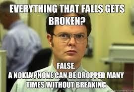Broken Phone Meme - everything that falls gets broken false a nokia phone can be