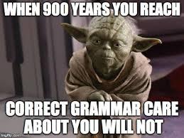 Correct Grammar Meme - image tagged in yoda imgflip