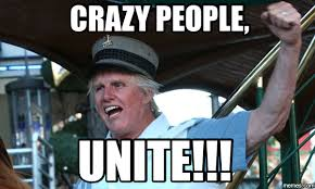 Crazy People Meme - baytown bert s blog all the craziness going on these days