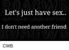 I Need Sex Meme - 25 best memes about let s have sex let s have sex memes