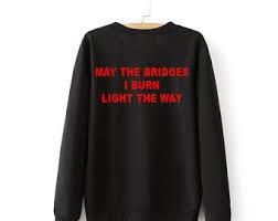 may the bridges i burn light the way vetements may the bridges i burn light the way screen printart prints