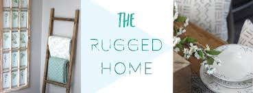 rugged home decor the rugged home home decor diy blog how to create a high end
