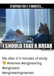 Study Memes - studying for 2 3 minutes i should take break me after 2 3 minutes