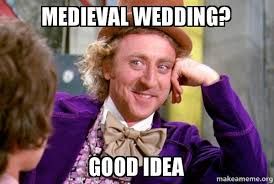 Good Idea Meme - medieval wedding good idea condescending wonka make a meme
