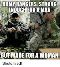 Shots Fired Meme - army rangers strong enoughtti a man or but made for a woman shots