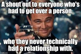 Get Over It Meme - a shout out to everyone who s had to get over a person who they
