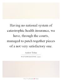 having no national system of catastrophic health insurance we have through the courts