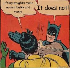 Woman Lifting Weights Meme - lifting weights make women bulky and manly it does not batman