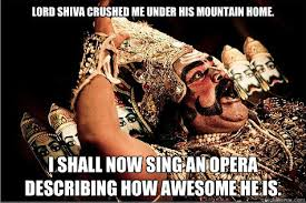 Shiva Meme - lord shiva crushed me under his mountain home i shall now sing an