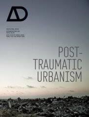 ad architectural design ad post traumatic urbanism architectural design vol 80 no 5