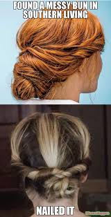 Nailed It Meme - found a messy bun in southern living nailed it meme custom