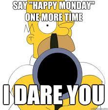 Simpson Memes - monday morning with homer simpson memes quickmeme funny stuff
