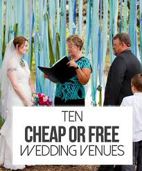 cheap wedding ceremony and reception venues 10 cheap or free wedding venues free wedding venues free