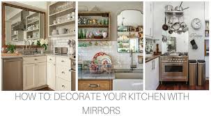 how to decorate your kitchen how to decorate your kitchen with a mirror selections by chaumont