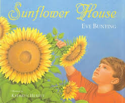 Sunflower House by Eve Bunting  Scholastic