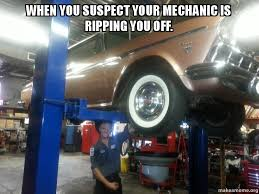 Car Mechanic Memes - when you suspect your mechanic is ripping you off tranz tech rip