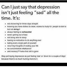Feeling Down Meme - can just say that depression isn t just feeling sad all the time