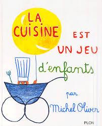 livre de cuisine enfant la cuisine est un jeu d enfants michel oliver decitre