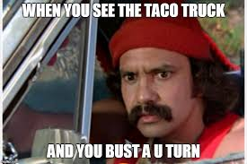Meme Maker Gif - cheech and the taco truck imgflip