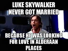 Luke Meme - luke skywalker never got married because he was looking for love