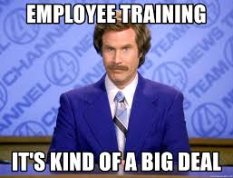 Training Meme - employee training it s kind of a big deal ron burgandy11 meme