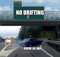 Drift Meme - car drift meme blank template imgflip