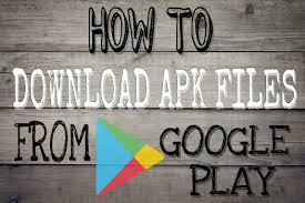 how to apk file from play store best way to apk file from playstore