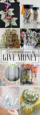 How Much Money To Give For A Wedding by Best 20 Creative Money Gifts Ideas On Pinterest Cash Gifts